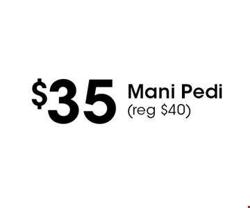 $35 Mani Pedi (reg $40). With this coupon. Not valid with other offers or prior purchases. Expires 01-05-18.