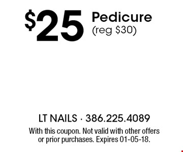 $25 Pedicure (reg $30). With this coupon. Not valid with other offers or prior purchases. Expires 01-05-18.