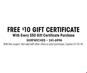 FREE $10 Gift CertificateWith Every $50 Gift Certificate Purchase. With this coupon. Not valid with other offers or prior purchases. Expires 01-05-18.