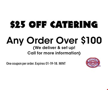 $25 OFF catering Any Order Over $100(We deliver & set up!Call for more information). One coupon per order. Expires 01-19-18. MINT