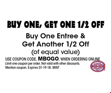 buy one, get one 1/2 OfF Buy One Entree & Get Another 1/2 Off(of equal value). USE COUPON CODE, MBOGO, WHEN ORDERING ONLINELimit one coupon per order. Not valid with other discounts. Mention coupon. Expires 01-19-18. MINT