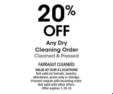 20% Off Any DryCleaning OrderCleaned & Pressed. Valid at our 5 locationsNot valid on formals, laundry, alterations, press only or storage. Present coupon with incoming order. Not valid with other offers. Offer expires 1-19-18