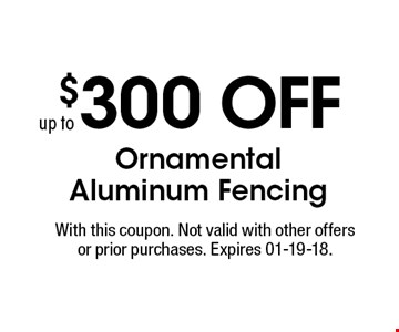 $300 OFF Ornamental Aluminum Fencing. With this coupon. Not valid with other offers or prior purchases. Expires 01-19-18.