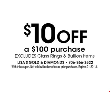 $10 Off a $100 purchase EXCLUDES Class Rings & Bullion items. With this coupon. Not valid with other offers or prior purchases. Expires 01-20-18.