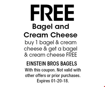Free Bagel andCream Cheese buy 1 bagel & cream cheese & get a bagel & cream cheese FREE. With this coupon. Not valid with other offers or prior purchases. Expires 01-20-18.