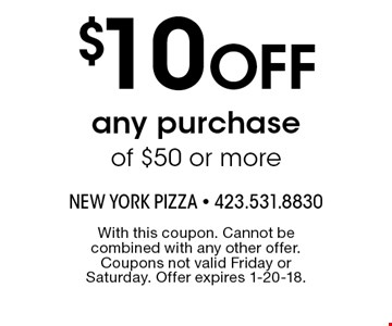 $10 OFF any purchase of $50 or more. With this coupon. Cannot be combined with any other offer. Coupons not valid Friday orSaturday. Offer expires 1-20-18.