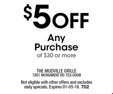$5 Off Any Purchase of $30 or more. Not eligible with other offers and excludes daily specials. Expires 01-05-18. 702