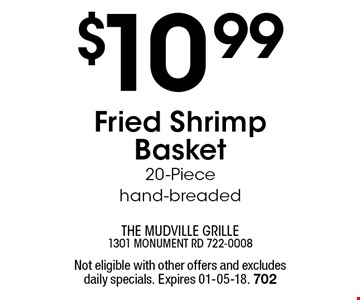 $10 .99Fried Shrimp Basket 20-Piece hand-breaded. Not eligible with other offers and excludes daily specials. Expires 01-05-18. 702