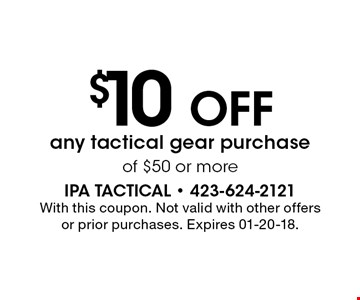 $10 OFF any tactical gear purchase of $50 or more. With this coupon. Not valid with other offers or prior purchases. Expires 01-20-18.