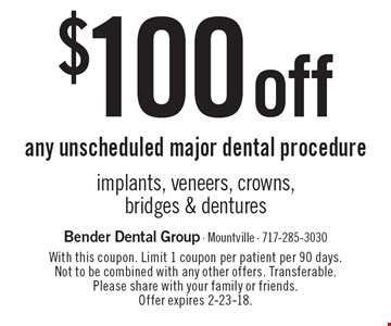 $100 off any unscheduled major dental procedure implants, veneers, crowns, bridges & dentures. With this coupon. Limit 1 coupon per patient per 90 days. Not to be combined with any other offers. Transferable. Please share with your family or friends. Offer expires 2-23-18.