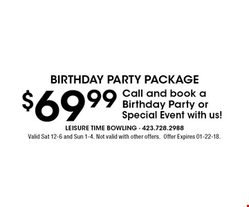 $69.99 Call and book a Birthday Party or Special Event with us!. Valid Sat 12-6 and Sun 1-4. Not valid with other offers.Offer Expires 01-22-18.