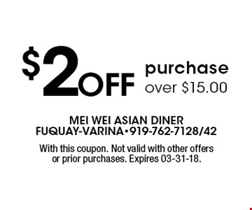 $2Off purchase over $15.00. With this coupon. Not valid with other offers or prior purchases. Expires 03-31-18.