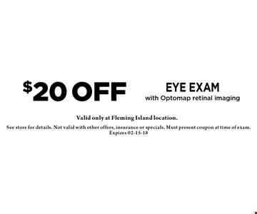 $20 off eye exam with Optomap retinal imaging. See store for details. Not valid with other offers, insurance or specials. Must present coupon at time of exam. Expires 02-15-18