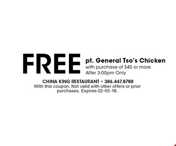 Free pt. General Tso's Chickenwith purchase of $40 or more  After 3:00pm Only. With this coupon. Not valid with other offers or prior purchases. Expires 02-05-18.