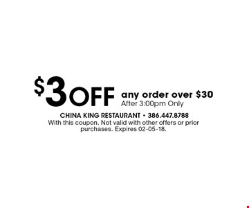 $3 Off any order over $30 After 3:00pm Only. With this coupon. Not valid with other offers or prior purchases. Expires 02-05-18.