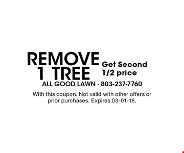 REmove 1 Tree Get Second 1/2 price. With this coupon. Not valid with other offers or prior purchases. Expires 02-29-18.