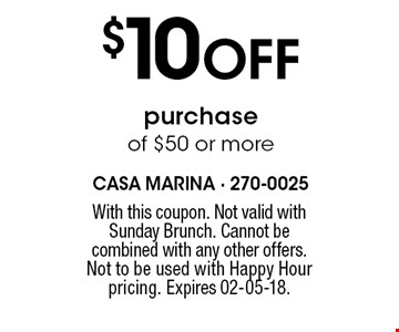 $10Off purchase of $50 or more. With this coupon. Not valid with Sunday Brunch. Cannot be combined with any other offers. Not to be used with Happy Hour pricing. Expires 02-05-18.