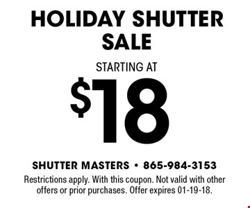 $18 Holiday Shutter Sale. Restrictions apply. With this coupon. Not valid with other offers or prior purchases. Offer expires 01-19-18.