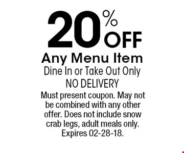 20% OFF Any Menu Item Dine In or Take Out OnlyNo Delivery. Must present coupon. May not be combined with any other offer. Does not include snow crab legs, adult meals only. Expires 02-28-18.