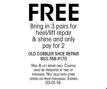 FREE Bring in 3 pairs for heel/lift repair& shine and only pay for 2. Heel & lift repair only. Coupon must be presented at time of purchase. Not valid with other offers or prior purchases. Expires 03-01-18.