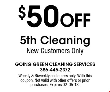 $50 OFF 5th Cleaning New Customers Only. Weekly & Biweekly customers only. With this coupon. Not valid with other offers or prior purchases. Expires 02-05-18.
