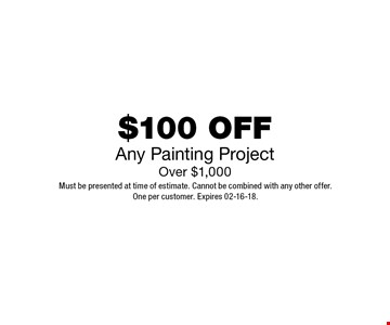 $100 OFFAny Painting ProjectOver $1,000. Must be presented at time of estimate. Cannot be combined with any other offer.One per customer. Expires 02-16-18.