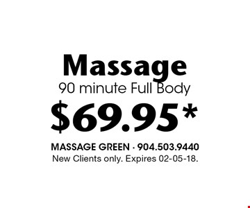 $69.95* Massage90 minute Full Body. New Clients only. Expires 02-05-18.