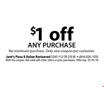 $1 off any purchase. Jenk's Pizza & Italian Restaurant 2245-112 CR 210 W. - (904) 826-1555With this coupon. Not valid with other offers or prior purchases. Offer exp. 02-05-18
