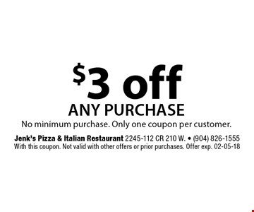 $3 off any purchase. Jenk's Pizza & Italian Restaurant 2245-112 CR 210 W. - (904) 826-1555With this coupon. Not valid with other offers or prior purchases. Offer exp. 02-05-18