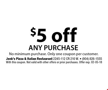 $5 off any purchase. Jenk's Pizza & Italian Restaurant 2245-112 CR 210 W. - (904) 826-1555With this coupon. Not valid with other offers or prior purchases. Offer exp. 02-05-18