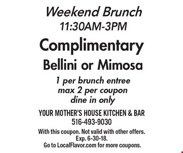 Weekend Brunch 11:30am-3pm. Complimentary Bellini or Mimosa. 1 per brunch entree. Max 2 per coupon. Dine in only. With this coupon. Not valid with other offers.Exp. 6-30-18. Go to LocalFlavor.com for more coupons.