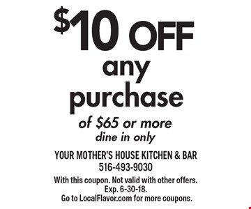 $10 OFF any purchase of $65 or more. Dine in only. With this coupon. Not valid with other offers. Exp. 6-30-18. Go to LocalFlavor.com for more coupons.