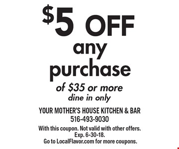 $5 OFF any purchase of $35 or more. Dine in only. With this coupon. Not valid with other offers. Exp. 6-30-18. Go to LocalFlavor.com for more coupons.