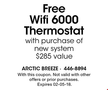 Free Wifi 6000Thermostat with purchase of new system$285 value. With this coupon. Not valid with other offers or prior purchases. Expires 02-05-18.