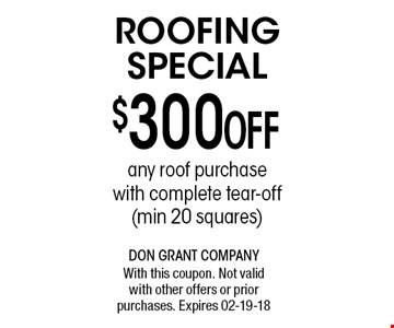 $300 Off ROOFING SPECIAL. With this coupon. Not valid with other offers or prior purchases. Expires 02-19-18