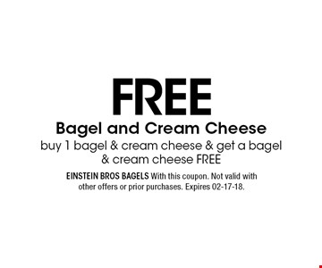 Free Bagel and Cream Cheese buy 1 bagel & cream cheese & get a bagel & cream cheese FREE. Einstein Bros Bagels With this coupon. Not valid with other offers or prior purchases. Expires 02-17-18.