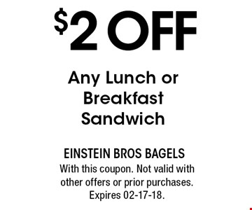 $2 OFF Any Lunch or Breakfast Sandwich. With this coupon. Not valid with other offers or prior purchases. Expires 02-17-18.