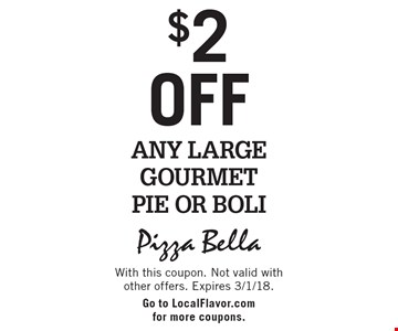 $2 off Any Large Gourmet Pie Or Boli. With this coupon. Not valid with other offers. Expires 3/1/18. Go to LocalFlavor.com for more coupons.