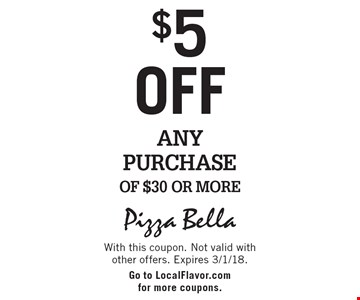 $5 off any purchase of $30 or more. With this coupon. Not valid with other offers. Expires 3/1/18. Go to LocalFlavor.com for more coupons.