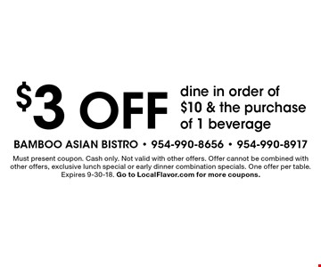 $3 off dine in order of $10 & the purchase of 1 beverage. Must present coupon. Cash only. Not valid with other offers. Offer cannot be combined with other offers, exclusive lunch special or early dinner combination specials. One offer per table. Expires 9-30-18. Go to LocalFlavor.com for more coupons.