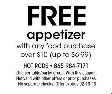 free appetizerwith any food purchase over $10 (up to $6.99). One per table/party/ group. With this coupon. Not valid with other offers or prior purchases. No separate checks. Offer expires 02-16-18