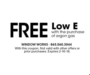 Free Low Ewith the purchaseof argon gas. With this coupon. Not valid with other offers or prior purchases. Expires 2-16-18.