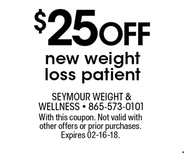 $25 Off new weight loss patient. With this coupon. Not valid with other offers or prior purchases. Expires 02-16-18.