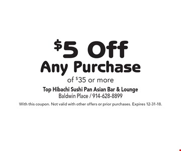 $5 Off Any Purchase of $35 or more. With this coupon. Not valid with other offers or prior purchases. Expires 12-31-18.