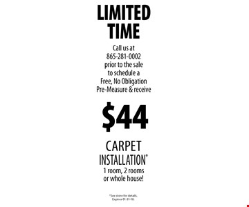 $44 carpetinstallation*1 room, 2 rooms or whole house!. *See store for details.Expires 01-31-18.
