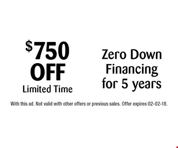 $750  OFF Limited Time. With this ad. Not valid with other offers or previous sales. Offer expires 02-02-18.