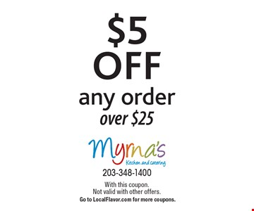 $5 off any order over $25. With this coupon. Not valid with other offers. Go to LocalFlavor.com for more coupons.