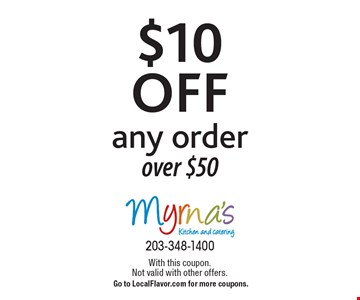 $10 off any order over $50. With this coupon. Not valid with other offers. Go to LocalFlavor.com for more coupons.