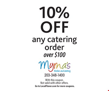 10% off any catering order over $100. With this coupon. Not valid with other offers. Go to LocalFlavor.com for more coupons.