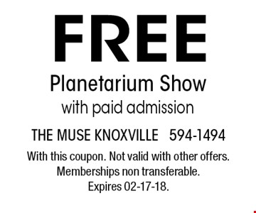 FREE Planetarium Showwith paid admission. The muse knoxville 594-1494With this coupon. Not valid with other offers. Memberships non transferable. Expires 02-17-18.